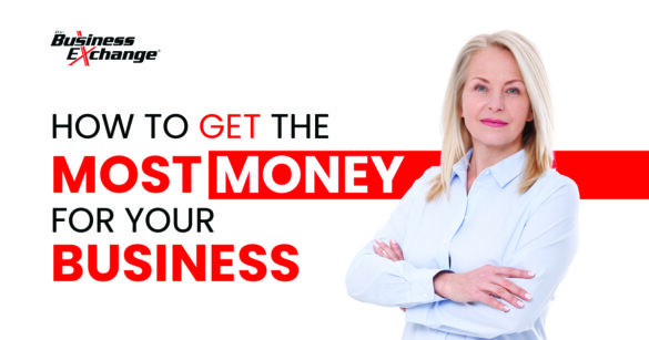 How To Get The Most Money for Your Business